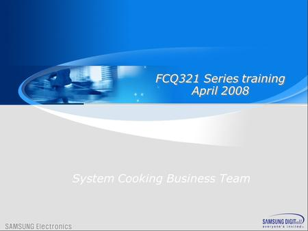 FCQ321 Series training April 2008 FCQ321 Series training April 2008 System Cooking Business Team.