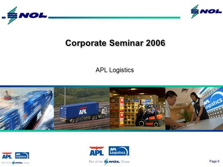 Page 0 APL Logistics Corporate Seminar 2006. Page 1 APL Logistics' Core EBIT Margin Trend Highest margins in 4 years Margins to 4.6% in 2005 ROCE at 11%