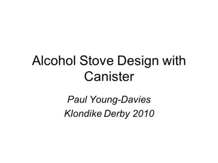 Alcohol Stove Design with Canister Paul Young-Davies Klondike Derby 2010.