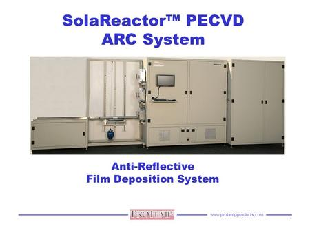 Www.protempproducts.com SolaReactor™ PECVD ARC System Anti-Reflective Film Deposition System 1.