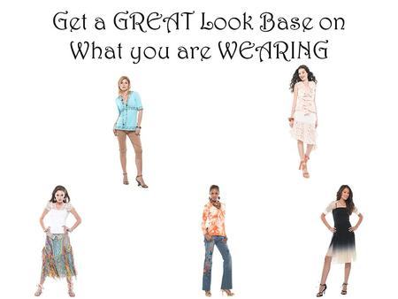 Get a GREAT Look Base on What you are WEARING. Natural Harmony.