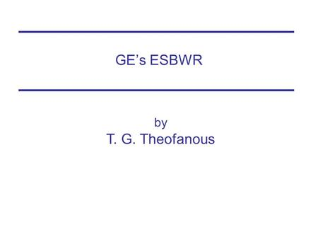 GE's ESBWR by T. G. Theofanous.