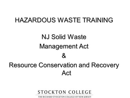 HAZARDOUS WASTE TRAINING NJ Solid Waste Management Act & Resource Conservation and Recovery Act.