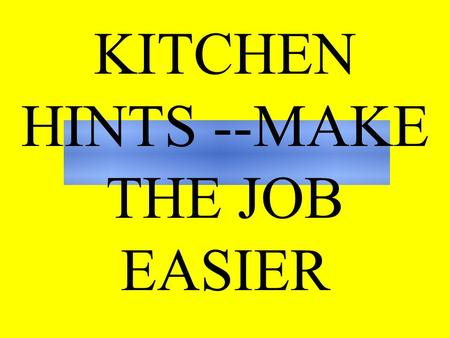 KITCHEN HINTS --MAKE THE JOB EASIER USING A CHOPPING BOARD: Place a clean, damp dish towel under the chopping board and the board will stay in place.