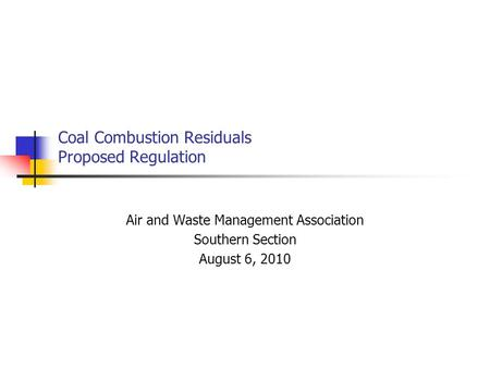 Coal Combustion Residuals Proposed Regulation Air and Waste Management Association Southern Section August 6, 2010.