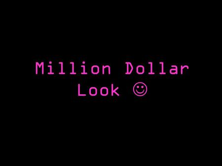 Million Dollar Look. This presentation will show you briefly how to apply your makeup, the best brands & get that million dollar look.