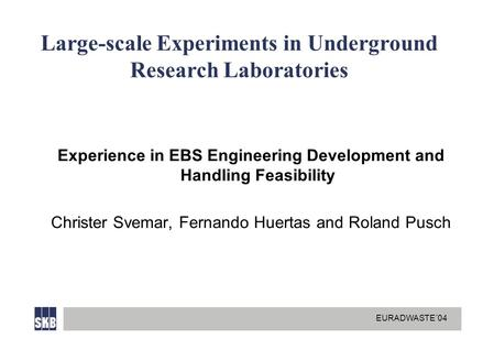 EURADWASTE´04 Large-scale Experiments in Underground Research Laboratories Experience in EBS Engineering Development and Handling Feasibility Christer.