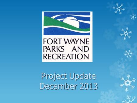 Project Update December 2013. Projects  Lakeside Park Pond Bank Improvements  Update Parks Master Plan  Wells Street Bridge Lighting Project  Swinney.