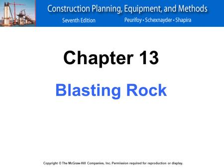 Copyright © The McGraw-Hill Companies, Inc. Permission required for reproduction or display. Chapter 13 Blasting Rock.
