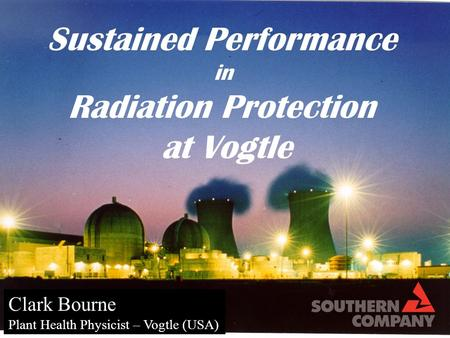 Sustained Performance in Radiation Protection at Vogtle Clark Bourne Plant Health Physicist – Vogtle (USA)