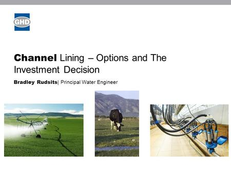 Channel Lining – Options and The Investment Decision Bradley Rudsits | Principal Water Engineer.