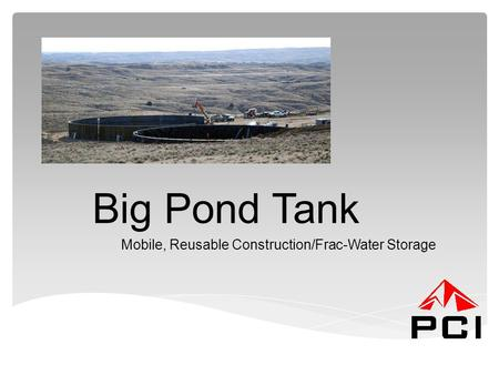 Big Pond Tank Mobile, Reusable Construction/Frac-Water Storage.