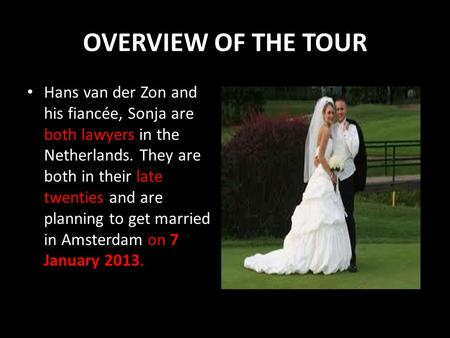 OVERVIEW OF THE TOUR Hans van der Zon and his fiancée, Sonja are both lawyers in the Netherlands. They are both in their late twenties and are planning.