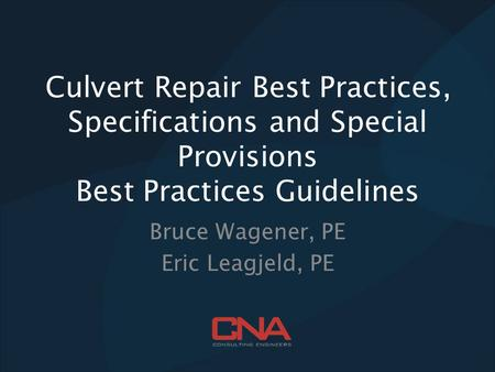 Culvert Repair Best Practices, Specifications and Special Provisions Best Practices Guidelines Bruce Wagener, PE Eric Leagjeld, PE.
