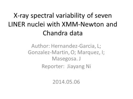 X-ray spectral variability of seven LINER nuclei with XMM-Newton and Chandra data Author: Hernandez-Garcia, L; Gonzalez-Martin, O; Marquez, I; Masegosa.