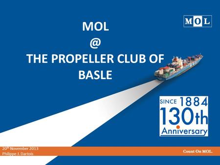 THE PROPELLER CLUB OF BASLE 20 th November 2013 Philippe J. Dartois.