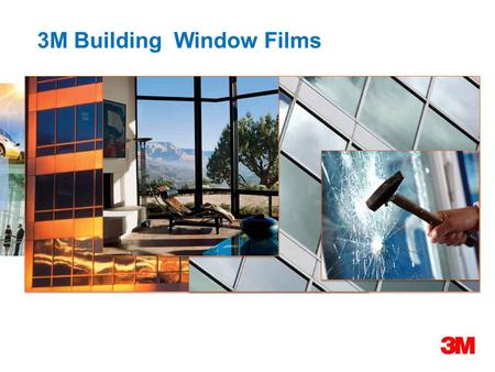 3M Building Window Films. Who we are  Diversified technology company  $30.9 bn, more than 55,000 products, 88,000 employees  Window Film business lies.
