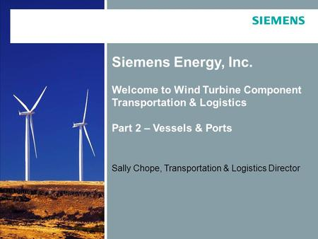 © Siemens AG 2012. All rights reserved. Page 1 Siemens Energy, Inc. Welcome to Wind Turbine Component Transportation & Logistics Part 2 – Vessels & Ports.