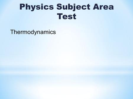 Physics Subject Area Test Thermodynamics. There are three commonly used temperature scales, Fahrenheit, Celsius and Kelvin.