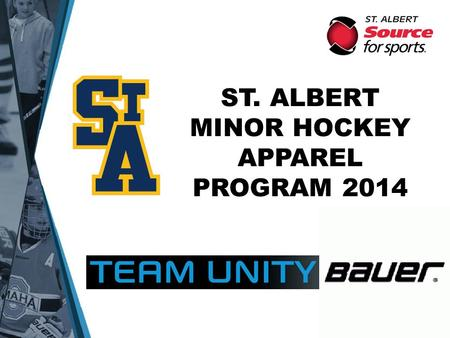 ST. ALBERT MINOR HOCKEY APPAREL PROGRAM 2014. Hello and welcome to the 2014/15 Season! We've opened a new chapter in SAMHA hockey this year with the partnership.