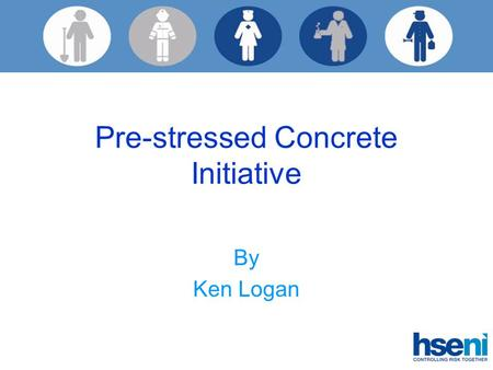 Pre-stressed Concrete Initiative By Ken Logan. Pre-stressed Concrete Initiative Background Examination of standards within the industry Production of.