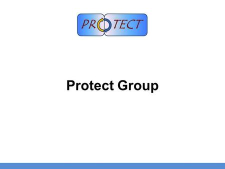 Protect Group. 2 Who is PROTECT (little bit history) Why the association has been founded Their role towards UN Relation to EPCSA Message format and their.