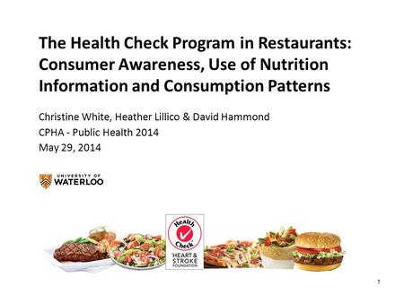 1 The Health Check Program in Restaurants: Consumer Awareness, Use of Nutrition Information and Consumption Patterns Christine White, Heather Lillico &