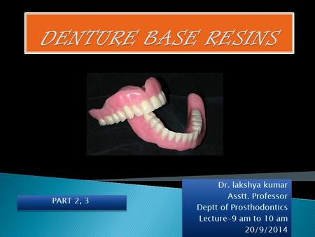 DENTURE BASE RESINS Dr. lakshya kumar Asstt. Professor