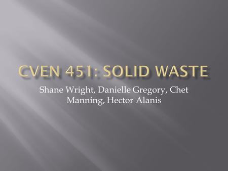 Shane Wright, Danielle Gregory, Chet Manning, Hector Alanis.