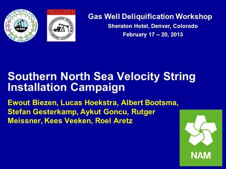Gas Well Deliquification Workshop Sheraton Hotel, Denver, Colorado February 17 – 20, 2013 Southern North Sea Velocity String Installation Campaign Ewout.