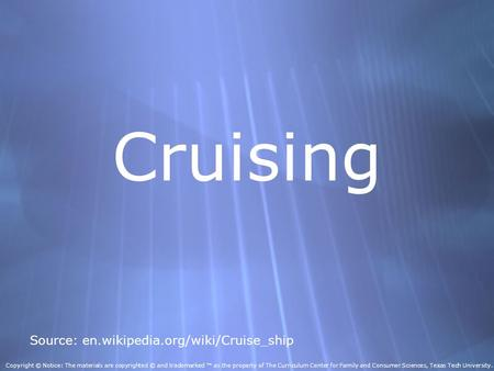 Cruising Source: en.wikipedia.org/wiki/Cruise_ship Copyright © Notice: The materials are copyrighted © and trademarked ™ as the property of The Curriculum.