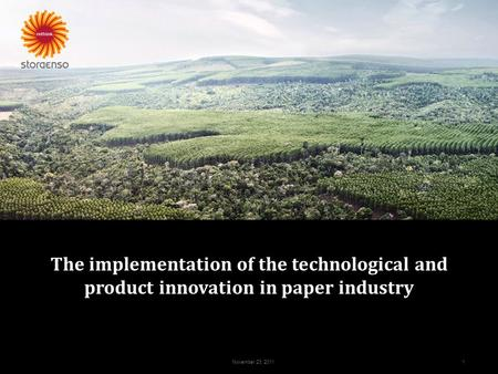 November 23, 2011 1 The implementation of the technological and product innovation in paper industry.