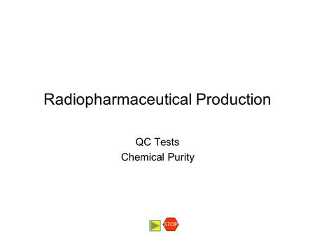 Radiopharmaceutical Production QC Tests Chemical Purity STOP.