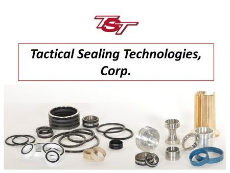 Tactical Sealing Technologies, Corp.. We specialize in custom manufacturing of high performance thermoplastics, thermo-elastomers, and metal components.