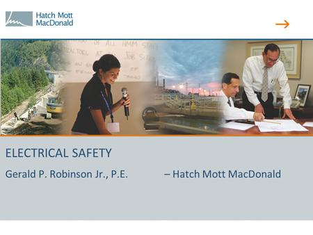 ELECTRICAL SAFETY Gerald P. Robinson Jr., P.E. – Hatch Mott MacDonald.
