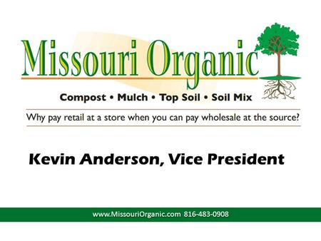Kevin Anderson, Vice President www.MissouriOrganic.com 816-483-0908.