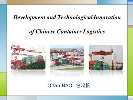 Development and Technological Innovation of Chinese Container Logistics Qifan BAO 包起帆.