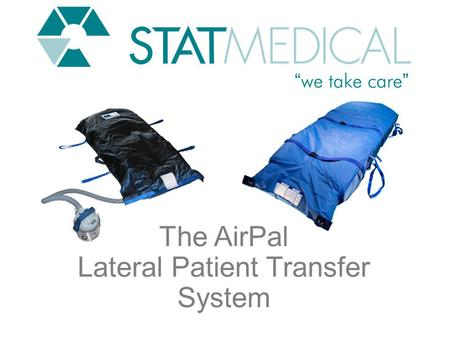 The AirPal Lateral Patient Transfer System. TransferPad™ Product Line AirPal Overview The AirPal is the original brand in Air Technologies that is revolutionizing.