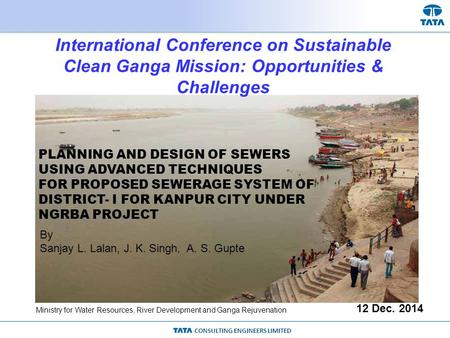 CONSULTING ENGINEERS LIMITED PLANNING AND DESIGN OF SEWERS USING ADVANCED TECHNIQUES FOR PROPOSED SEWERAGE SYSTEM OF DISTRICT- I FOR KANPUR CITY UNDER.