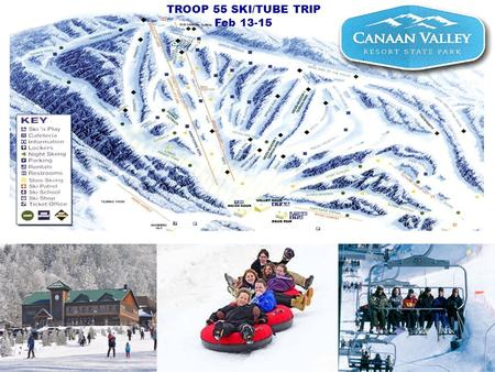 TROOP 55 SKI/TUBE TRIP Feb 13-15. Ski Trip Agenda Friday 5:00 pmBe at St Francis 5:30 pmDepart St Francis via bus ( Class T -- No Electronics except cell.