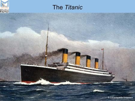 The Titanic © Encyclopædia Britannica. The Titanic was the largest and most luxurious ship of her time, designed to be the fastest way to cross the Atlantic.