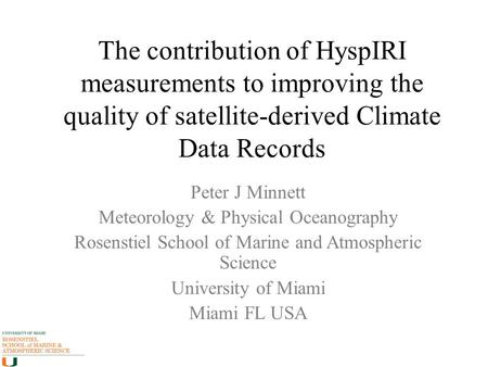 The contribution of HyspIRI measurements to improving the quality of satellite-derived Climate Data Records Peter J Minnett Meteorology & Physical Oceanography.