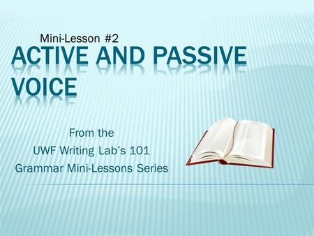 From the UWF Writing Lab's 101 Grammar Mini-Lessons Series Mini-Lesson #2.