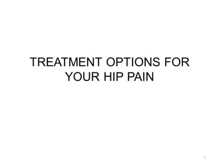 TREATMENT OPTIONS FOR YOUR HIP PAIN 1. WHAT DO YOU THINK? 1.How many people in the United States undergo hip replacement surgery each year? a)80,000 b)330,000.
