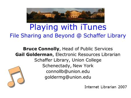 Playing with iTunes File Sharing and Schaffer Library Bruce Connolly, Head of Public Services Gail Golderman, Electronic Resources Librarian Schaffer.