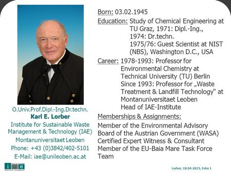 Born: 03.02.1945 Education: Study of Chemical Engineering at TU Graz, 1971: Dipl.-Ing., 1974: Dr.techn. 1975/76: Guest Scientist at NIST (NBS), Washington.