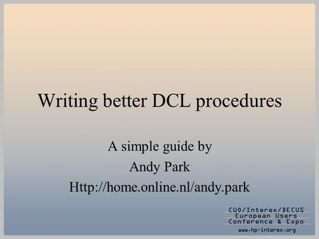 Writing better DCL procedures A simple guide by Andy Park