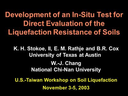 Development of an In-Situ Test for Direct Evaluation of the Liquefaction Resistance of Soils K. H. Stokoe, II, E. M. Rathje and B.R. Cox University of.