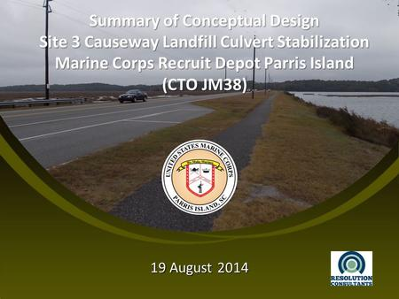 Summary of Conceptual Design Site 3 Causeway Landfill Culvert Stabilization Marine Corps Recruit Depot Parris Island (CTO JM38) 19 August 2014.