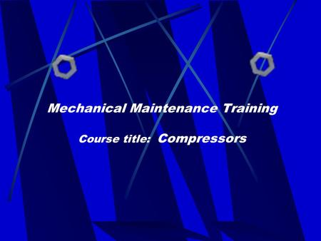 Mechanical Maintenance Training Course title: Compressors
